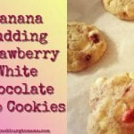 Banana Pudding Strawberry White Chocolate Chip Cookies