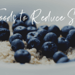 Reduce Stress with these 5 Foods